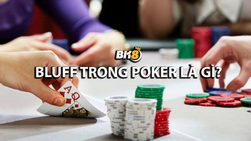 Bluff trong Poker là gì